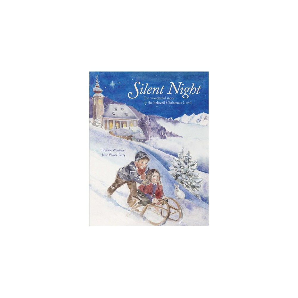 Silent Night : The wonderful story of the beloved Christmas carol - by Brigitte Weninger (School And