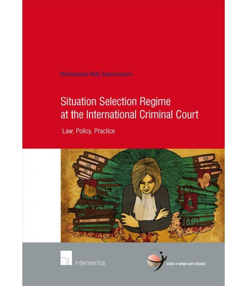 Situation Selection Regime at the International Criminal Court : Law, Policy, Practice -  (Paperback) - image 1 of 1