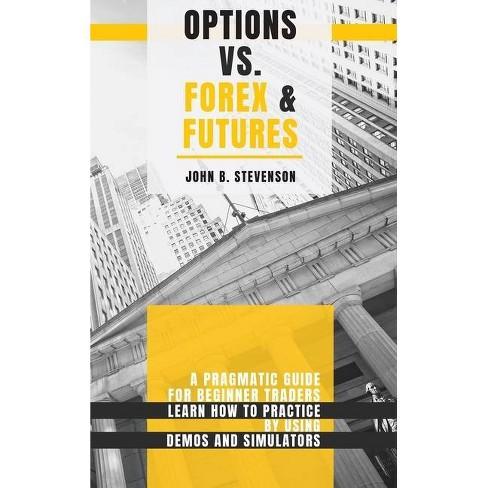 Options Vs Forex & Futures - by  John B Stevenson (Hardcover) - image 1 of 1