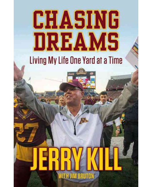 Chasing Dreams : Living My Life One Yard at a Time (Hardcover) (Jerry Kill) - image 1 of 1