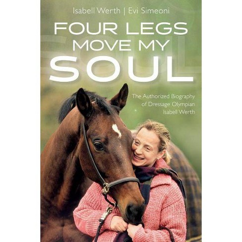 Four Legs Move My Soul - by  Isabell Werth & Evi Simeoni (Paperback) - image 1 of 1