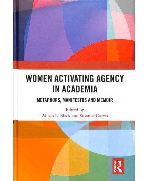 Women Activating Agency in Academia : Metaphors, Manifestos and Memoir -  (Hardcover) - image 1 of 1