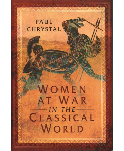 Women at War in the Classical World -  by Paul Chrystal (Hardcover) - image 1 of 1