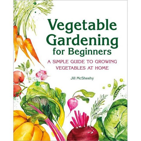 Vegetable Gardening for Beginners - by  Jill McSheehy (Paperback) - image 1 of 1