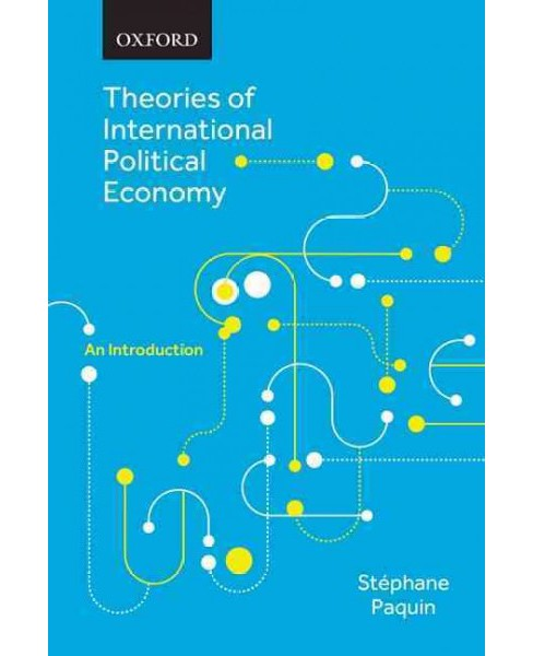 Theories of International Political Economy : An Introduction (Paperback) (Stephane Paquin) - image 1 of 1
