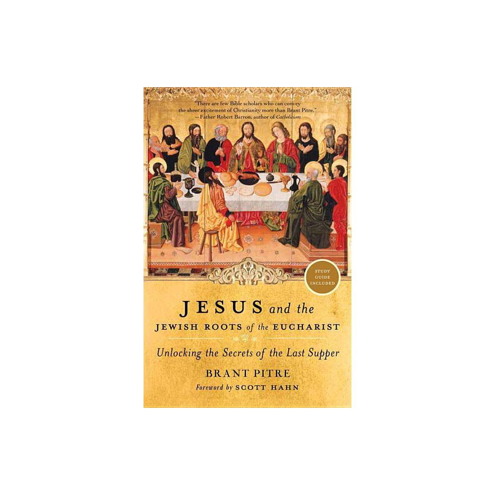 Jesus And The Jewish Roots Of The Eucharist By Brant Pitre Paperback