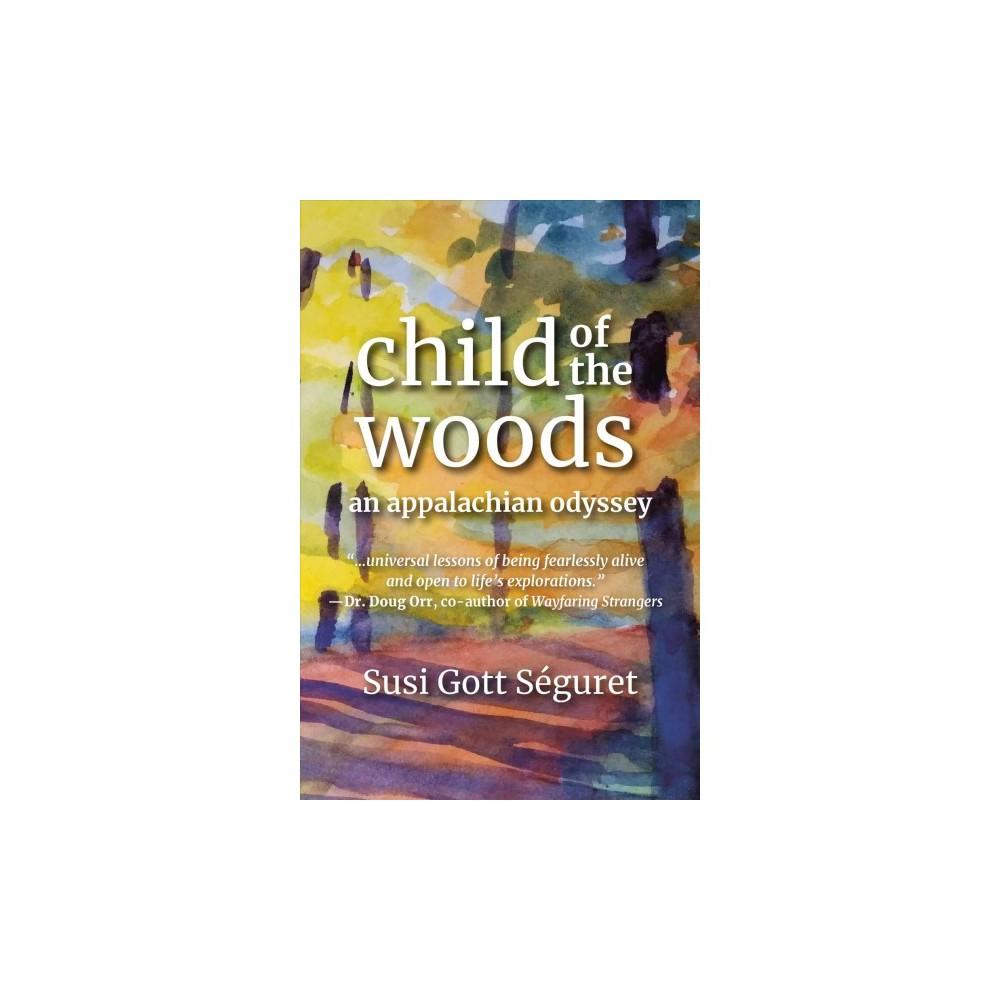 Child of the Woods : An Appalachian Odyssey - by Susi Gott Séguret (Paperback)