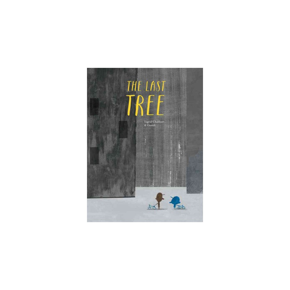 Last Tree - by Ingrid Chabbert (Hardcover)