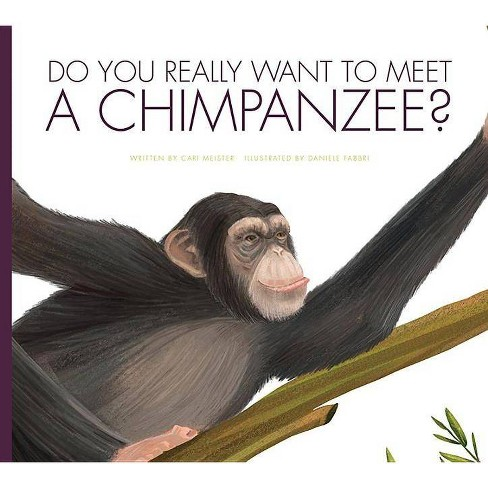 Do You Really Want to Meet a Chimpanzee? - (Do You Really Want to Meet...?) by  Carl Meister (Paperback) - image 1 of 1