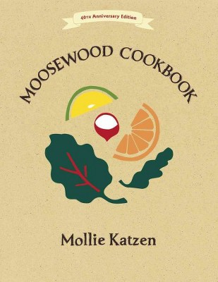 The Moosewood Cookbook - 40th Edition by Mollie Katzen