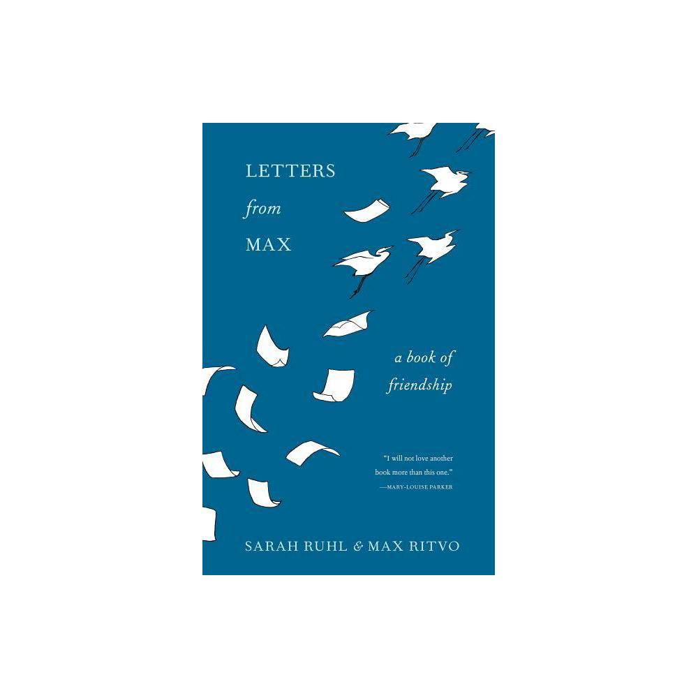 Letters from Max - by Sarah Ruhl & Max Ritvo (Hardcover) Price