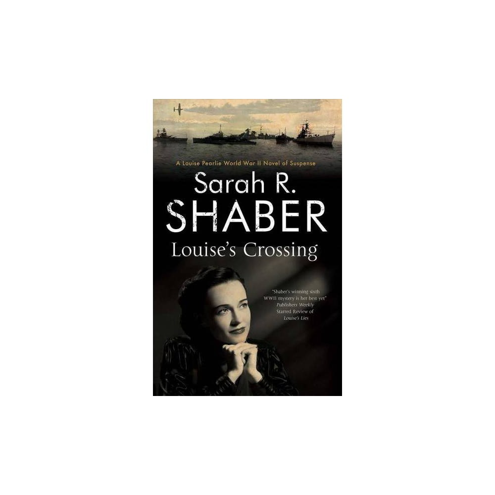 Louise's Crossing - (Louise Pearlie Mysteries) by Sarah R. Shaber (Hardcover)