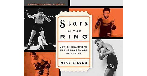 Stars in the Ring : Jewish Champions in the Golden Age of Boxing: a Photographic History (Hardcover) - image 1 of 1