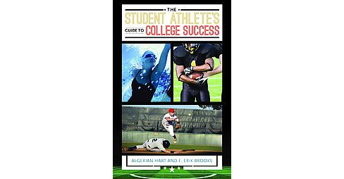 Student Athlete's Guide to College Success (Hardcover) (Algerian Hart & F. Erik Brooks) - image 1 of 1