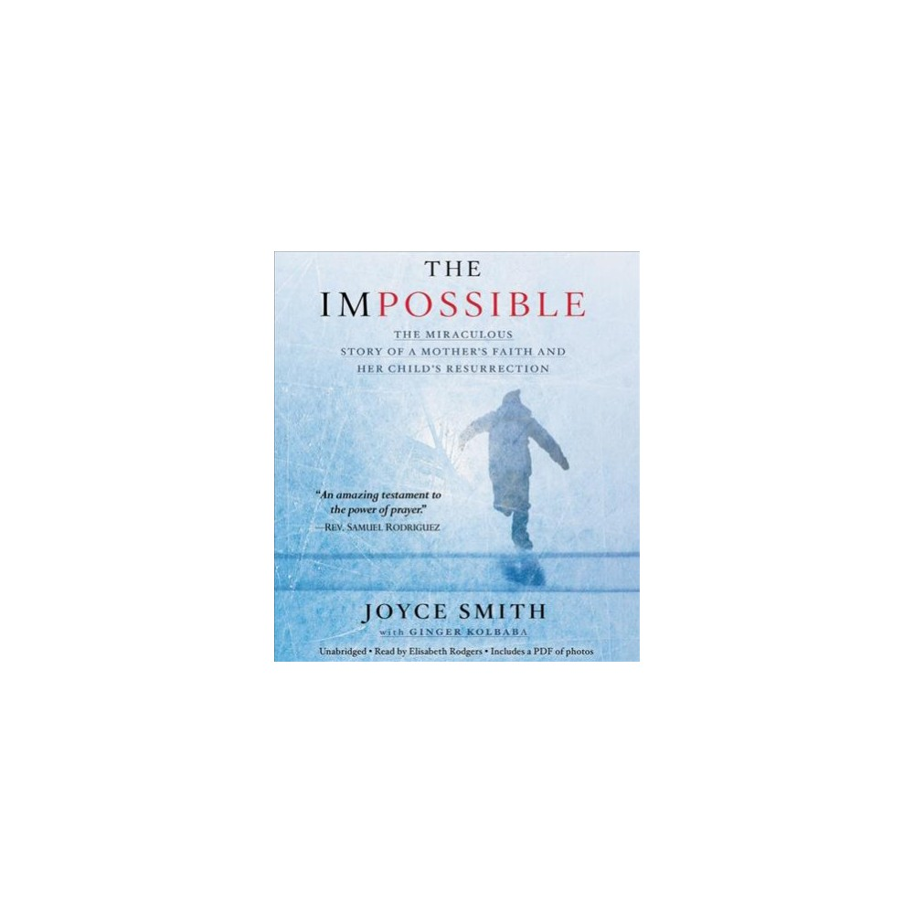 Impossible : The Miraculous Story of a Mother's Faith and Her Child's Resurrection, Includes Pdf of