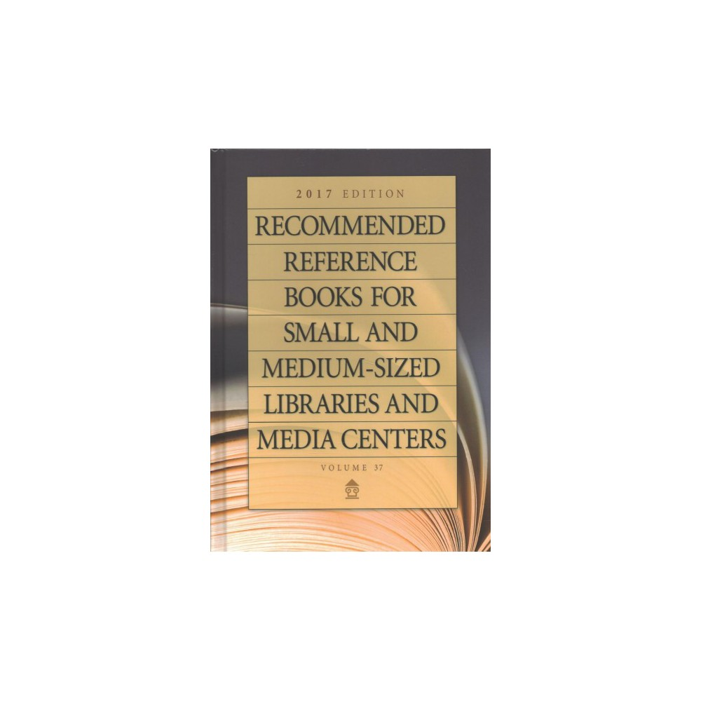 Recommended Reference Books for Small and Medium-Sized Libraries and Media Centers 2017 (Vol 37)