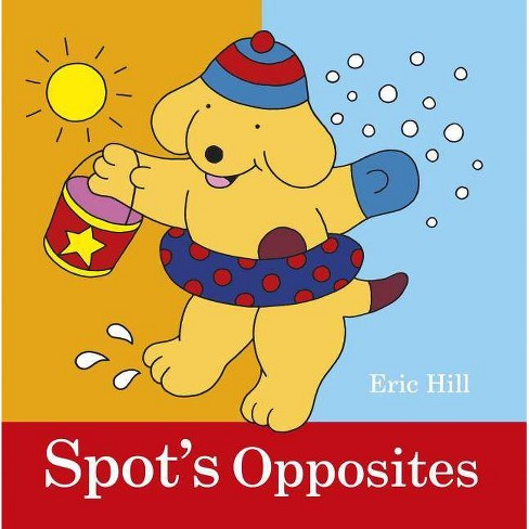 Spot's Opposites - by  Eric Hill (Board_book) - image 1 of 1