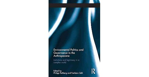Environmental Politics and Governance in the Anthropocene : Institutions and Legitimacy in a Complex - image 1 of 1