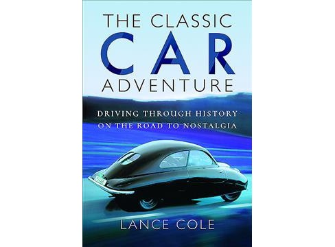 Classic Car Adventure : Driving Through History on the Road to Nostalgia (Hardcover) (Lance Cole) - image 1 of 1