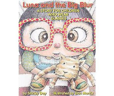 Luna and the Big Blur : A Story for Children Who Wear Glasses (Revised) (Paperback) (Shirley Day) - image 1 of 1