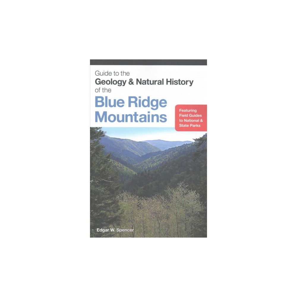 Guide to the Geology & Natural History of the Blue Ridge Mountains (Paperback) (Edgar W. Spencer)