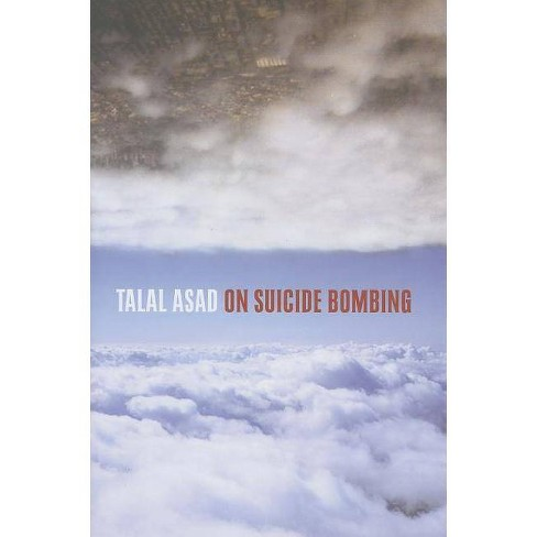 On Suicide Bombing - (Wellek Library Lectures (Hardcover)) by  Talal Asad (Hardcover) - image 1 of 1