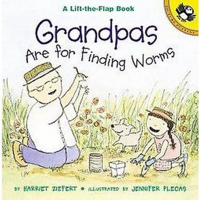 Grandpas Are for Finding Worms : Life the Flap Book (Paperback)(Harriet Ziefert)