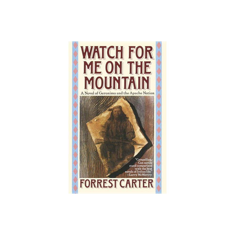 Watch For Me On The Mountain By Forrest Carter Paperback