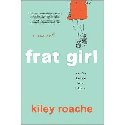 Frat Girl - by  Kiley Roache (Paperback)