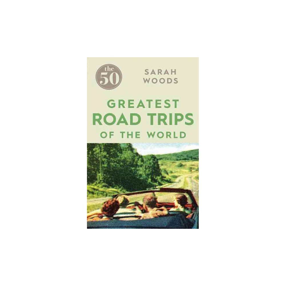 50 Greatest Road Trips of the World (Paperback) (Sarah Woods)