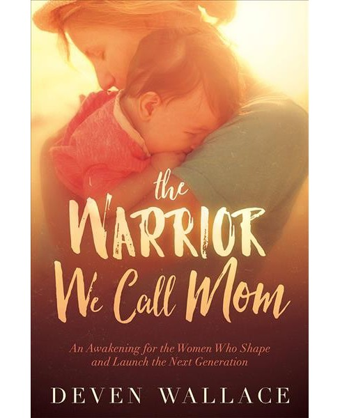Warrior We Call Mom (Paperback) (Deven Wallace) - image 1 of 1