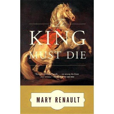 The King Must Die - by  Mary Renault (Paperback)