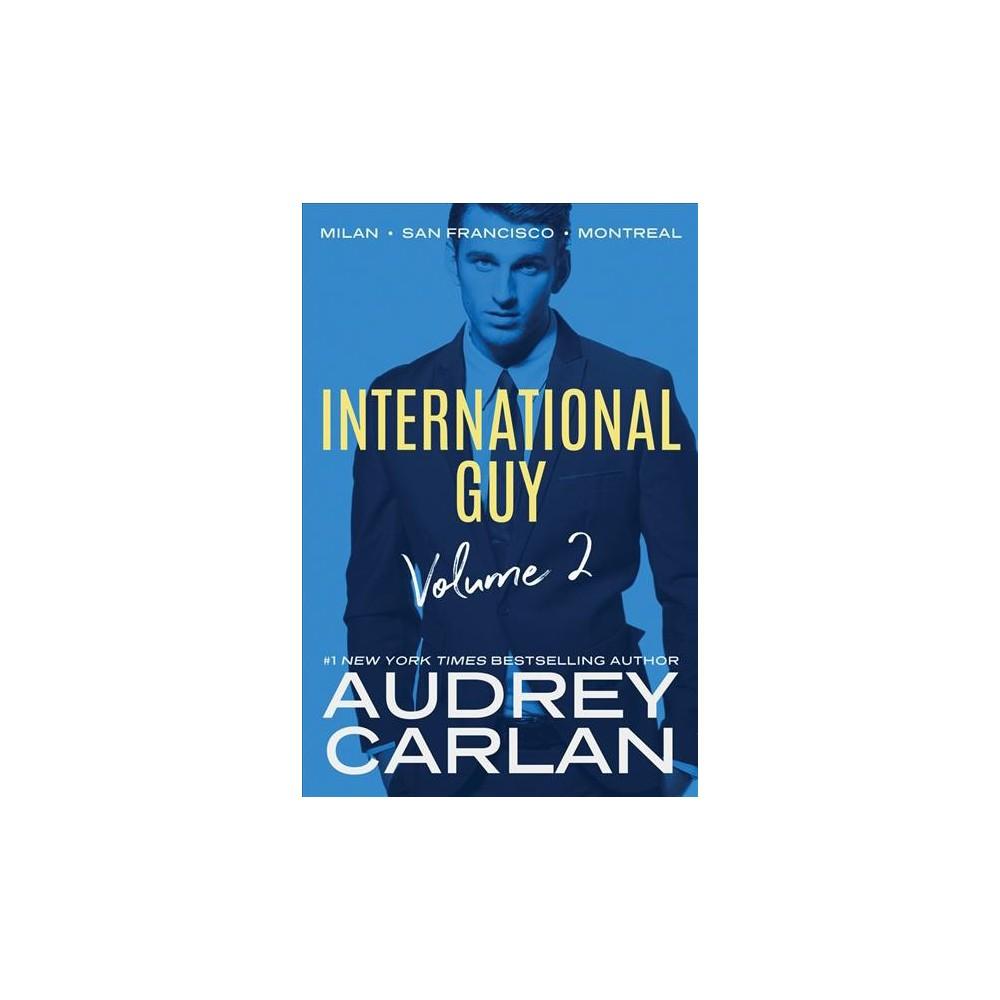 International Guy : Milan, San Francisco, Montreal - by Audrey Carlan (Paperback)