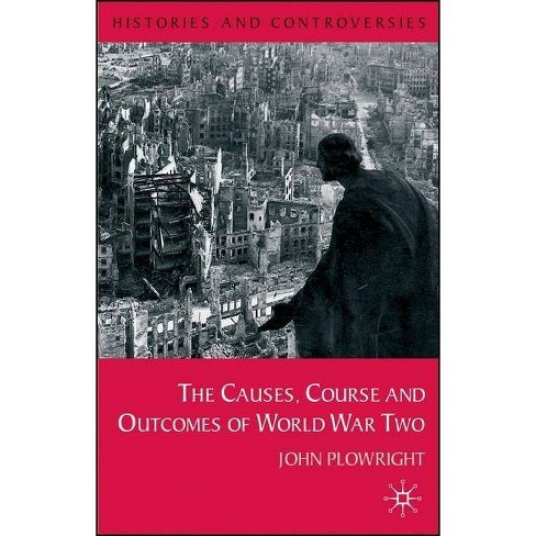 Causes, Course and Outcomes of World War Two - (Histories and Controversies) by  John Plowright - image 1 of 1