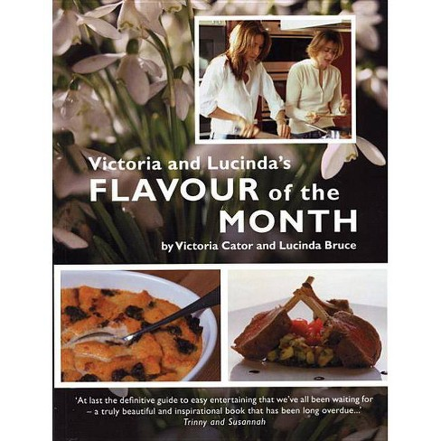 Victoria & Lucinda's Flavour of the Month - by  Victoria Cator & Lucinda Bruce (Paperback) - image 1 of 1