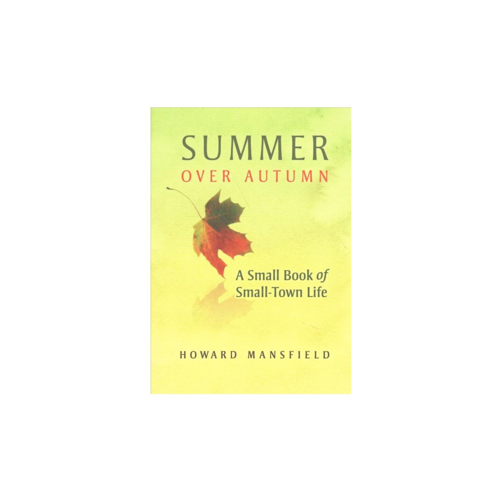 Summer over Autumn : A Small Book of Small-Town Life (Paperback) (Howard Mansfield)
