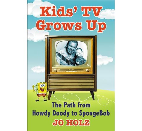 Kids' TV Grows Up : The Path from Howdy Doody to Spongebob (Paperback) (Jo Holz) - image 1 of 1