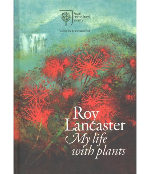 Roy Lancaster : My Life With Plants (Hardcover) - image 1 of 1