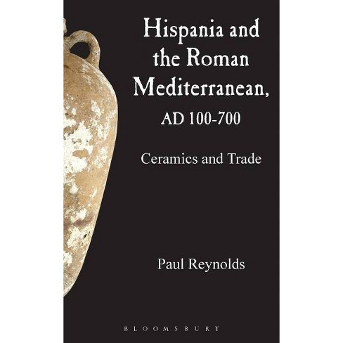 Hispania and the Roman Mediterranean, Ad 100-700 - by  Paul Reynolds (Hardcover) - image 1 of 1