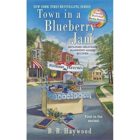 Town in a Blueberry Jam - (Candy Holliday Mystery) by  B B Haywood (Paperback) - image 1 of 1