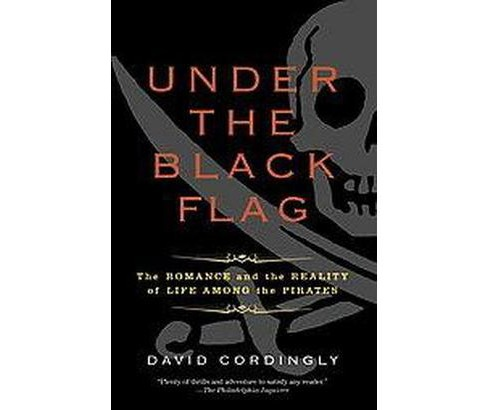 Under the Black Flag : The Romance And the Reality of Life Among the Pirates (Paperback) (David - image 1 of 1