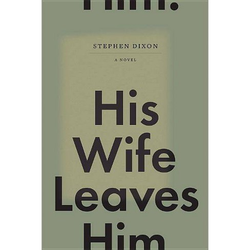 His Wife Leaves Him - by  Stephen Dixon (Hardcover) - image 1 of 1