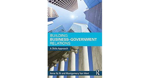 Building Business-Government Relations : A Skills Approach (Paperback) (Anna Ya Ni & Montgomery Van - image 1 of 1