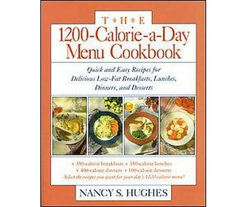 1200-Calorie-A-Day Menu Cookbook : Quick and Easy Recipes for Delicious Low-Fat Breakfasts, Lunches, - image 1 of 1