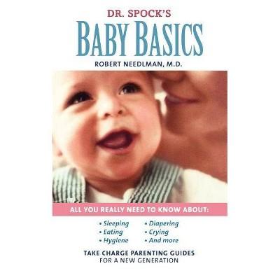 Dr. Spock's Baby Basics - by  Robert Needlman & Marjorie Greenfield & Lynn Cates (Paperback)