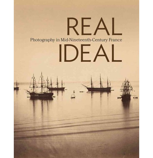 Real/Ideal : Photography in Mid-Nineteenth-Century France (Hardcover) - image 1 of 1