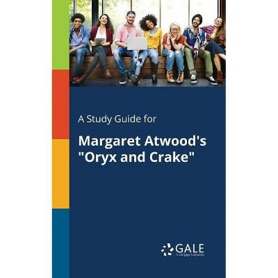 """A Study Guide for Margaret Atwood's """"Oryx and Crake"""" - by  Cengage Learning Gale (Paperback)"""