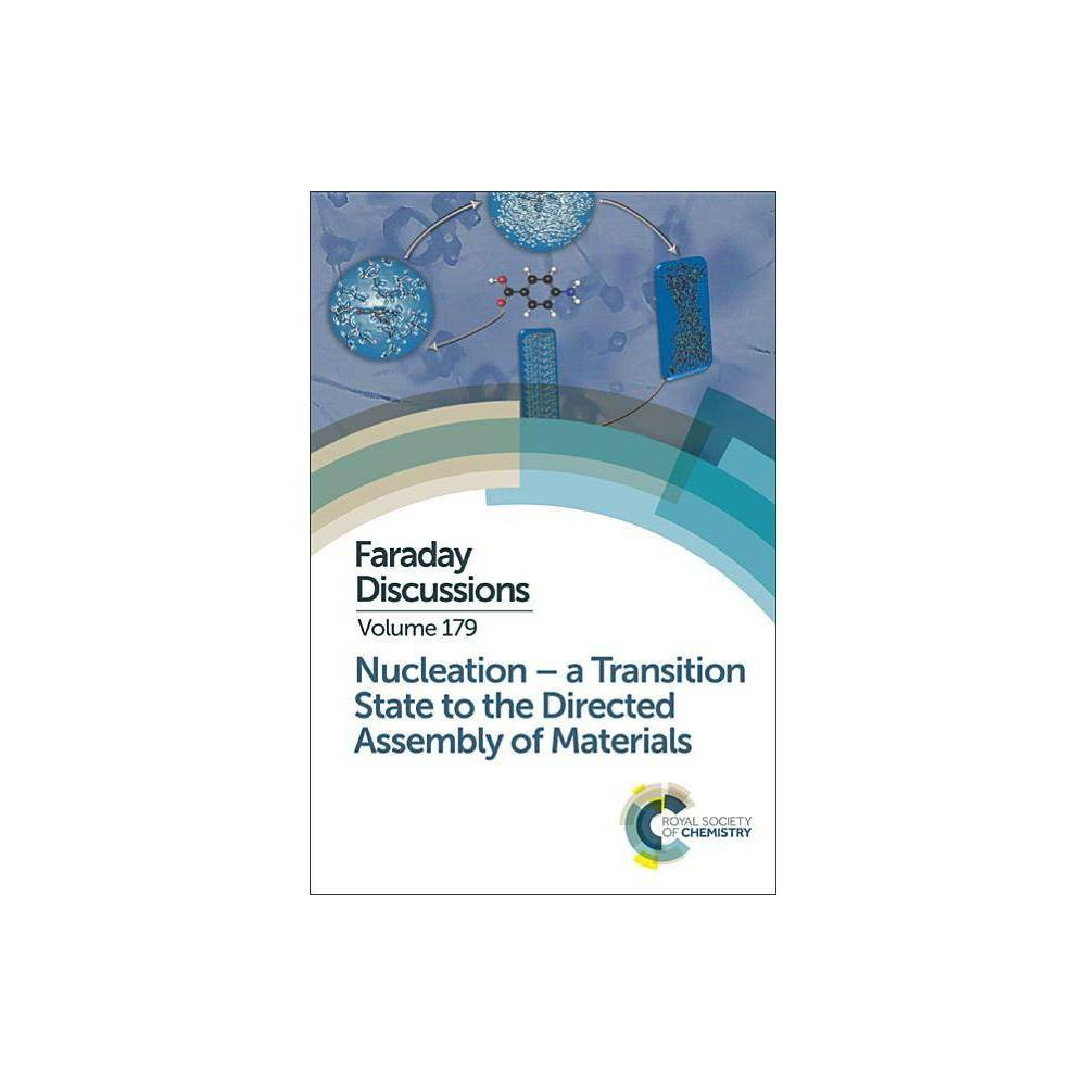 Nucleation: A Transition State to the Directed Assembly of Materials - (Faraday Discussions) (Hardcover)