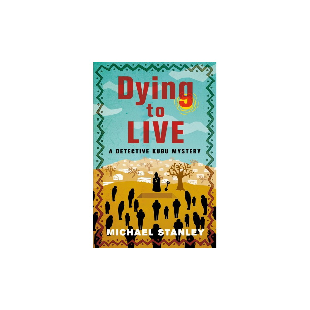 Dying to Live - (Detective Kubu Mysteries) by Michael Stanley (Hardcover)