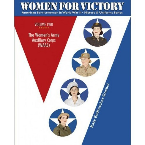 Women for Victory : The Women's Army Auxiliary Corps (WAAC) (Hardcover) (Katy Endruschat Goebel) - image 1 of 1